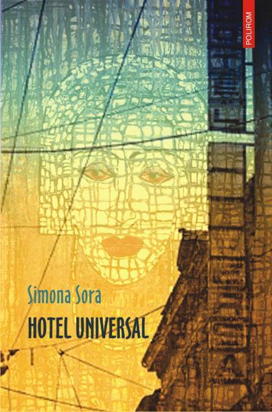 Simona Sora - Hotel universal, Polirom, 2012