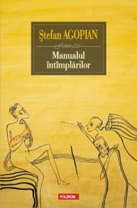 Stefan Agopian - Manualul intimplarilor (Polirom, 2014)