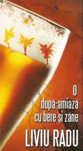 2009 - Liviu Radu - Dupa-amiaza cu bere si zine (Tritonic)