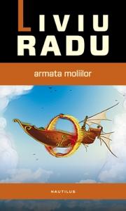 2012 - Liviu Radu - Armata moliilor (Nemira)